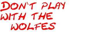 Don`t play with the   wolfes